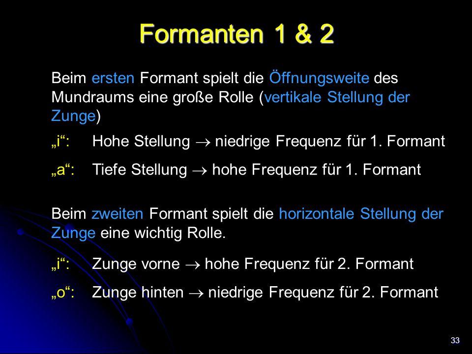 """33 Formanten 1 & 2 Beim ersten Formant spielt die Öffnungsweite des Mundraums eine große Rolle (vertikale Stellung der Zunge) Trachea """"i"""": """"a"""": Hohe S"""