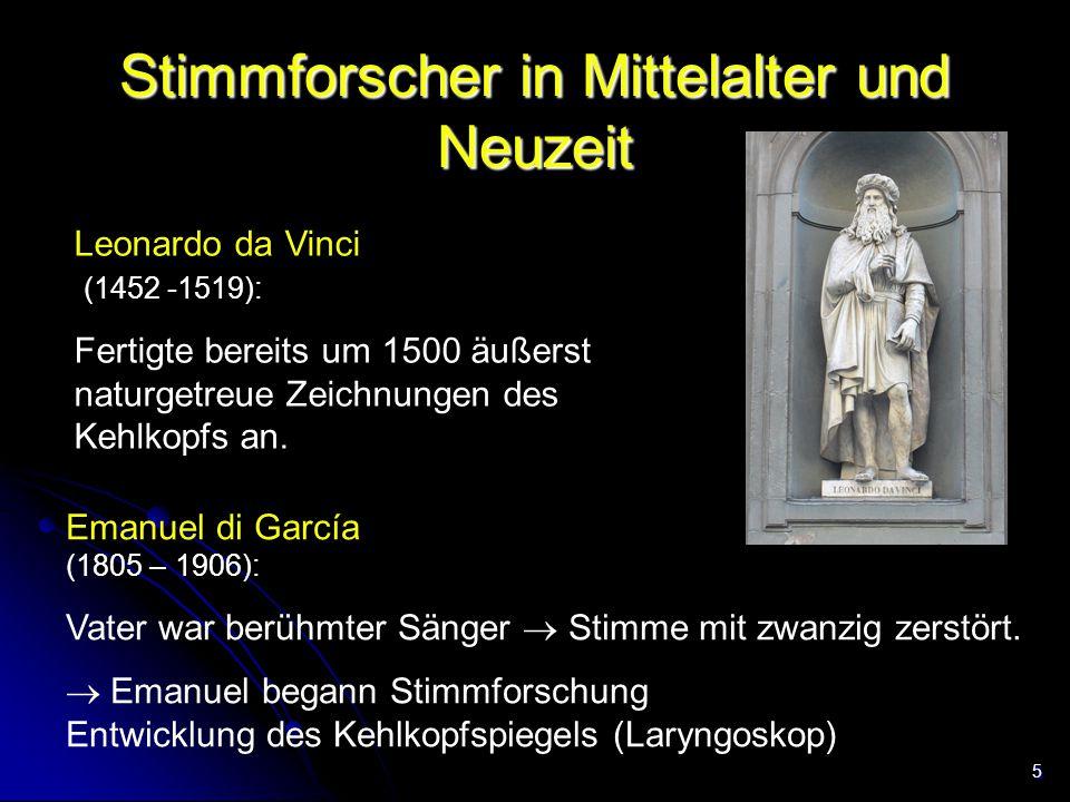 5 Stimmforscher in Mittelalter und Neuzeit Leonardo da Vinci (1452 -1519): Fertigte bereits um 1500 äußerst naturgetreue Zeichnungen des Kehlkopfs an.
