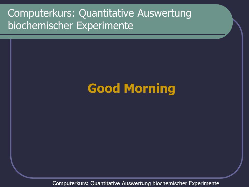 Computerkurs: Quantitative Auswertung biochemischer Experimente Computerkurs: Quantitative Auswertung biochemischer Experimente Tag 7 Auswertung von thermodynamischen Kompetitionsexperimenten Aufgabe 25: Kompetitionsexperimente