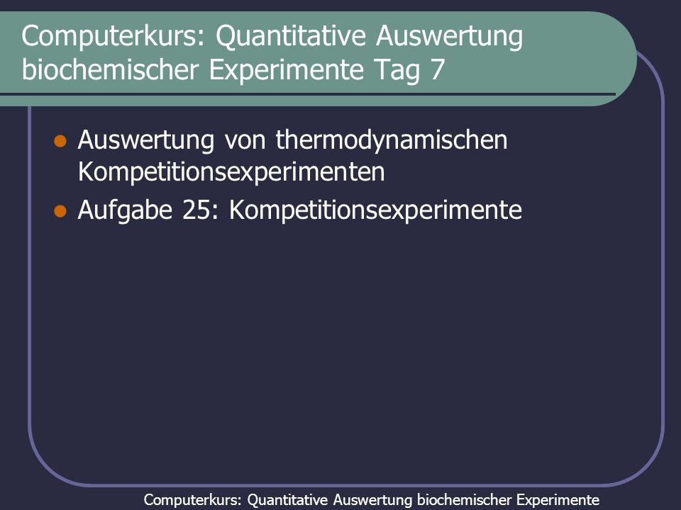 Computerkurs: Quantitative Auswertung biochemischer Experimente Computerkurs: Quantitative Auswertung biochemischer Experimente Tag 7 Auswertung von t