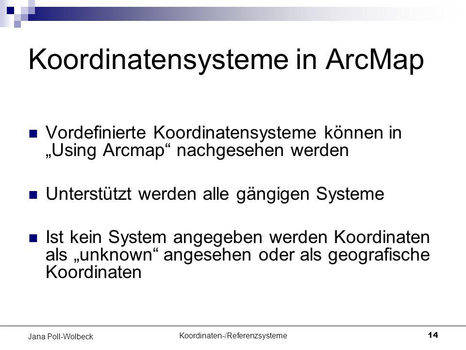 """Koordinaten-/Referenzsysteme14 Jana Poll-Wolbeck Koordinatensysteme in ArcMap Vordefinierte Koordinatensysteme können in """"Using Arcmap"""" nachgesehen we"""