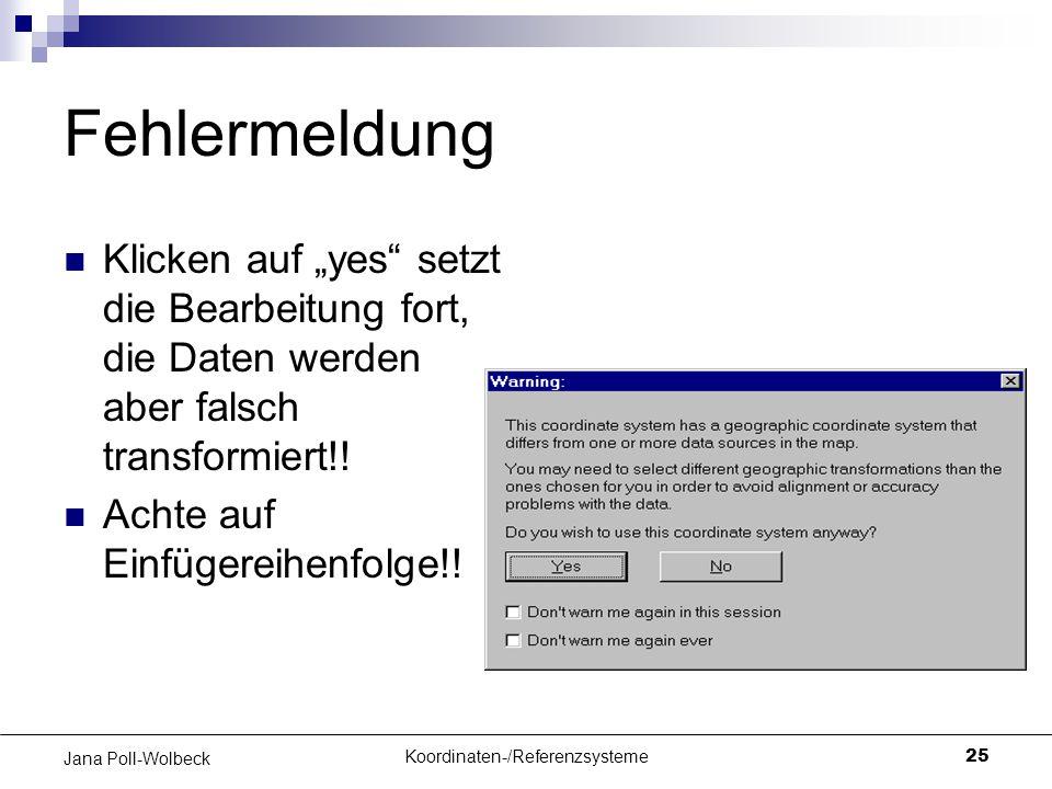 """Koordinaten-/Referenzsysteme25 Jana Poll-Wolbeck Fehlermeldung Klicken auf """"yes"""" setzt die Bearbeitung fort, die Daten werden aber falsch transformier"""