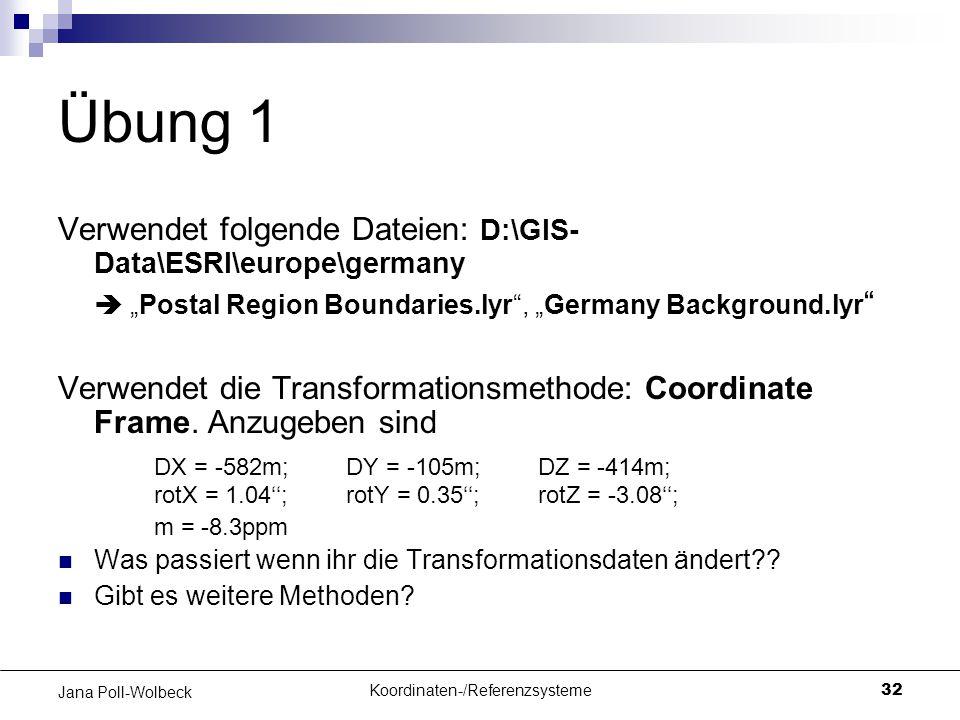 "Koordinaten-/Referenzsysteme32 Jana Poll-Wolbeck Übung 1 Verwendet folgende Dateien: D:\GIS- Data\ESRI\europe\germany  ""Postal Region Boundaries.lyr"""
