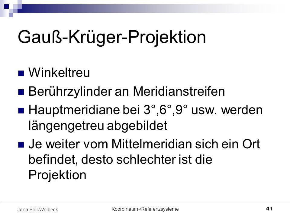 Koordinaten-/Referenzsysteme41 Jana Poll-Wolbeck Gauß-Krüger-Projektion Winkeltreu Berührzylinder an Meridianstreifen Hauptmeridiane bei 3°,6°,9° usw.