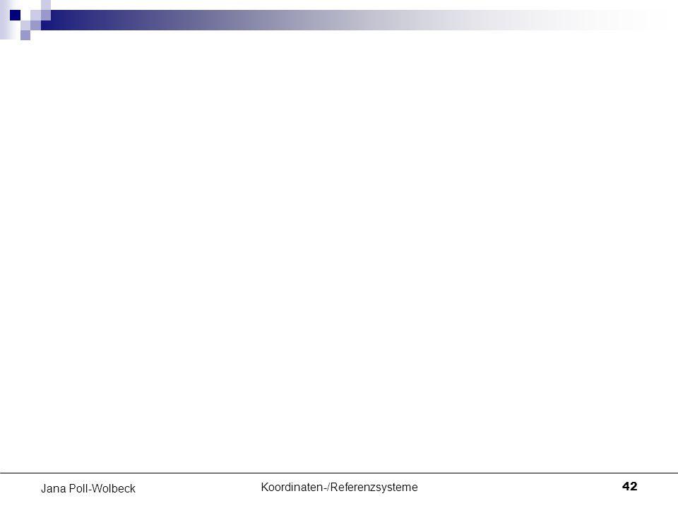 Koordinaten-/Referenzsysteme42 Jana Poll-Wolbeck