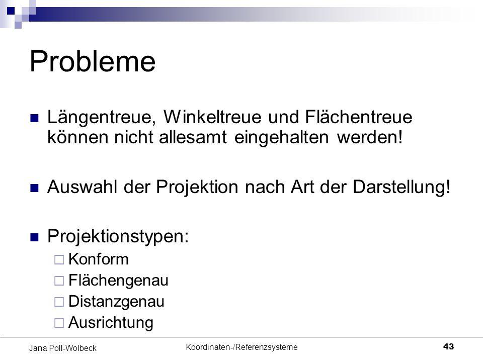 Koordinaten-/Referenzsysteme43 Jana Poll-Wolbeck Probleme Längentreue, Winkeltreue und Flächentreue können nicht allesamt eingehalten werden! Auswahl