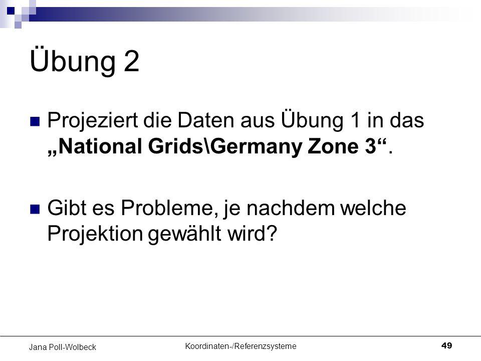"""Koordinaten-/Referenzsysteme49 Jana Poll-Wolbeck Übung 2 Projeziert die Daten aus Übung 1 in das """"National Grids\Germany Zone 3"""". Gibt es Probleme, je"""