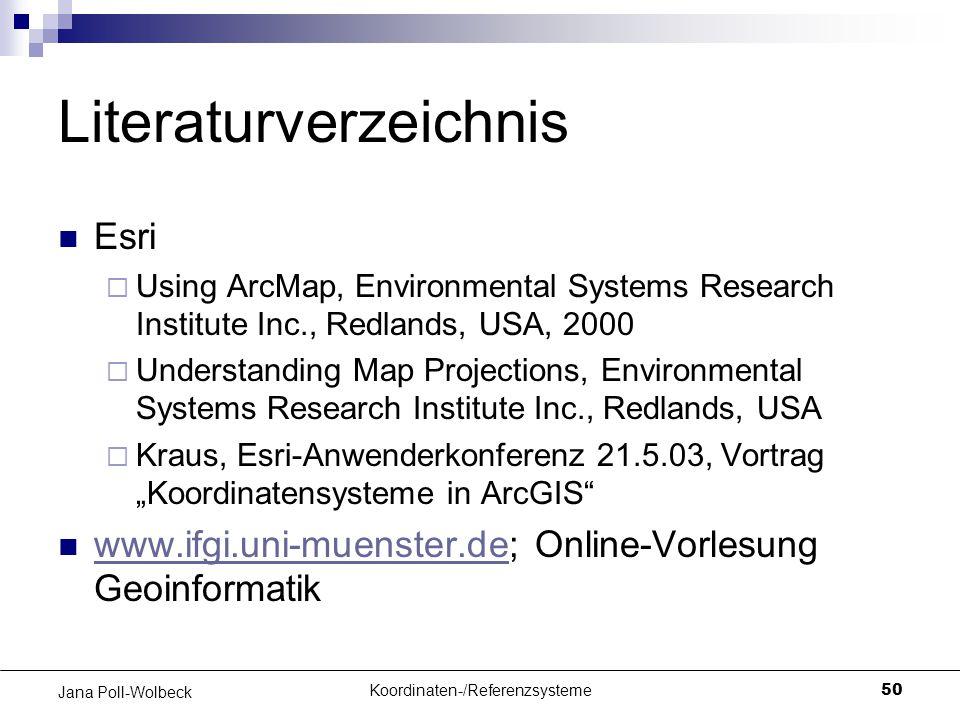 Koordinaten-/Referenzsysteme50 Jana Poll-Wolbeck Literaturverzeichnis Esri  Using ArcMap, Environmental Systems Research Institute Inc., Redlands, US