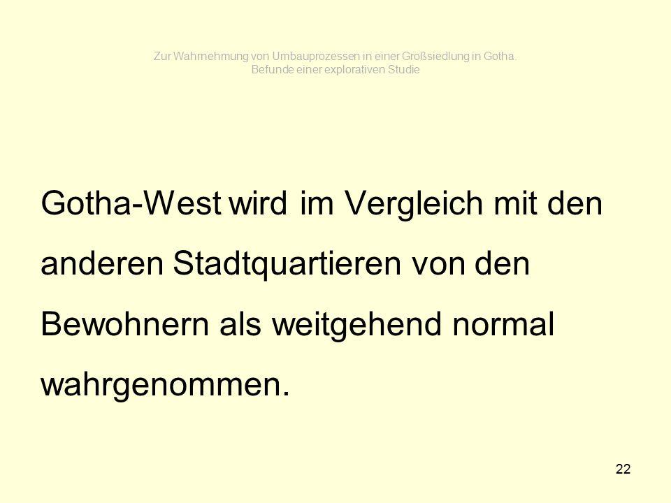 22 Zur Wahrnehmung von Umbauprozessen in einer Großsiedlung in Gotha. Befunde einer explorativen Studie Gotha-West wird im Vergleich mit den anderen S