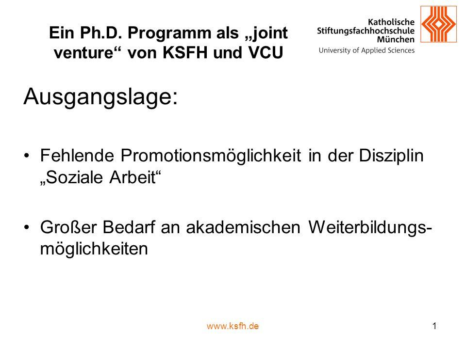"""www.ksfh.de1 Ein Ph.D. Programm als """"joint venture"""" von KSFH und VCU Ausgangslage: Fehlende Promotionsmöglichkeit in der Disziplin """"Soziale Arbeit"""" Gr"""