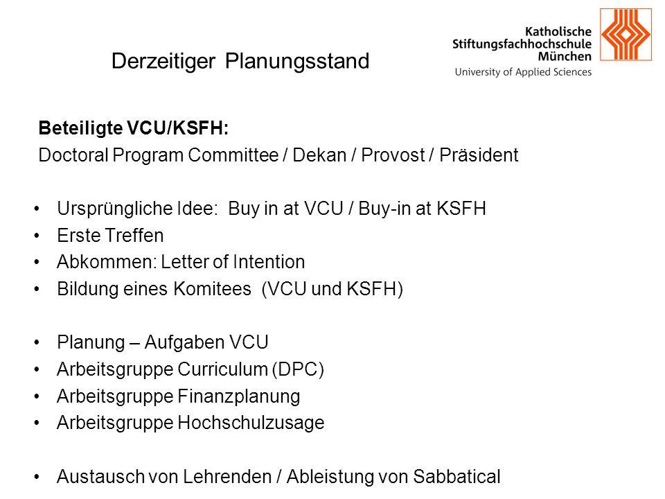 Derzeitiger Planungsstand Beteiligte VCU/KSFH: Doctoral Program Committee / Dekan / Provost / Präsident Ursprüngliche Idee: Buy in at VCU / Buy-in at