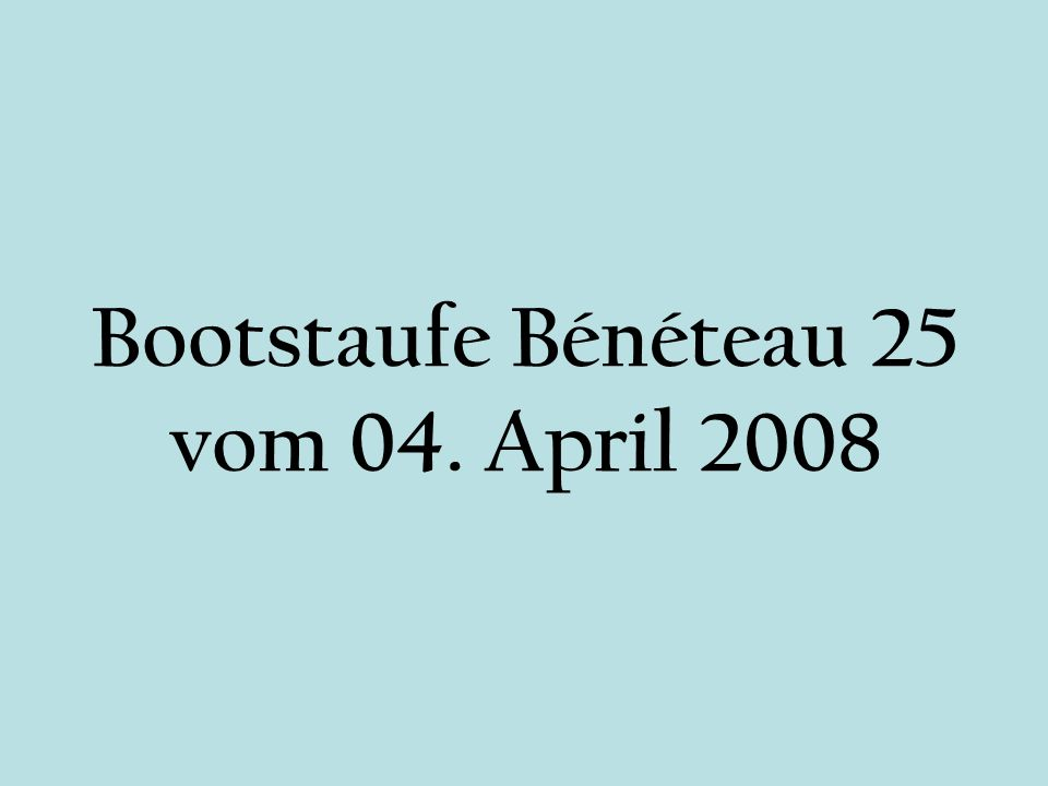 Bootstaufe Bénéteau 25 vom 04. April 2008