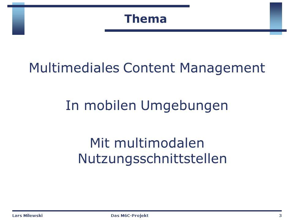 Lars MilewskiDas M6C-Projekt3 Thema Multimediales Content Management In mobilen Umgebungen Mit multimodalen Nutzungsschnittstellen