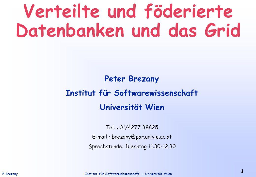 Institut für Softwarewissenschaft - Universität WienP.Brezany 2 Lernziele Prinzipien von verteilten und föderierten Datenbanksystemen Ideen, wie Datenbanken in das Grid eingebunden werden können.