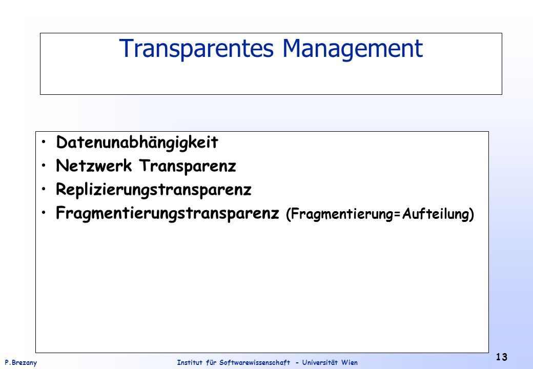 Institut für Softwarewissenschaft - Universität WienP.Brezany 13 Transparentes Management Datenunabhängigkeit Netzwerk Transparenz Replizierungstransp