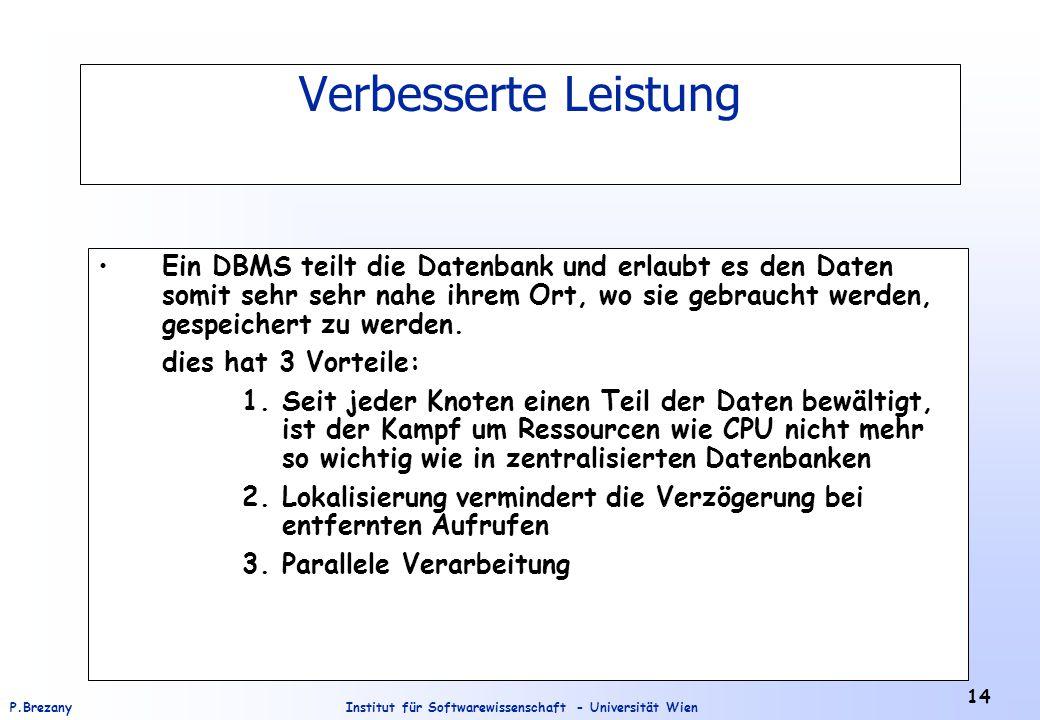 Institut für Softwarewissenschaft - Universität WienP.Brezany 14 Verbesserte Leistung Ein DBMS teilt die Datenbank und erlaubt es den Daten somit sehr
