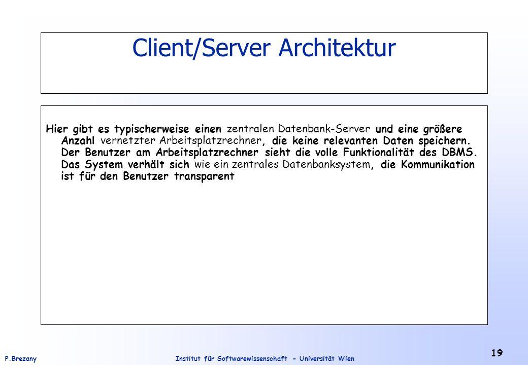 Institut für Softwarewissenschaft - Universität WienP.Brezany 19 Client/Server Architektur Hier gibt es typischerweise einen zentralen Datenbank-Serve