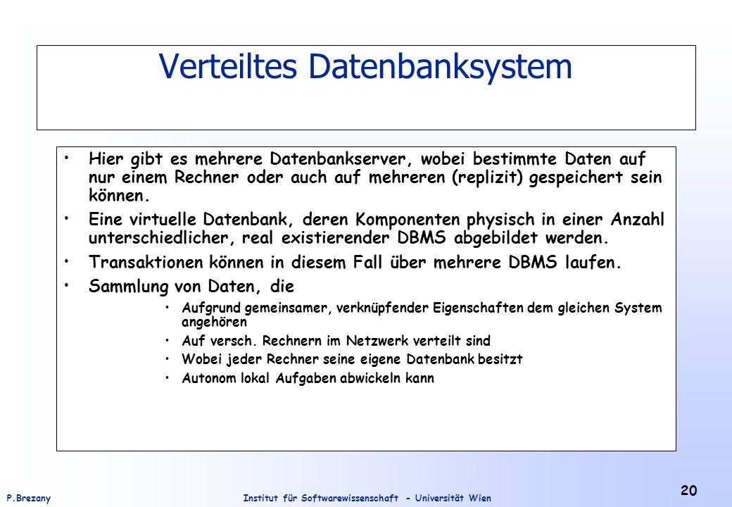 Institut für Softwarewissenschaft - Universität WienP.Brezany 20 Verteiltes Datenbanksystem Hier gibt es mehrere Datenbankserver, wobei bestimmte Date