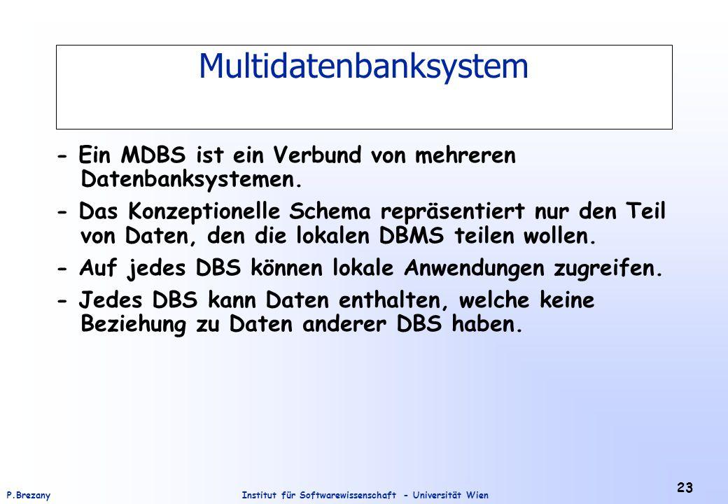 Institut für Softwarewissenschaft - Universität WienP.Brezany 23 Multidatenbanksystem - Ein MDBS ist ein Verbund von mehreren Datenbanksystemen. - Das