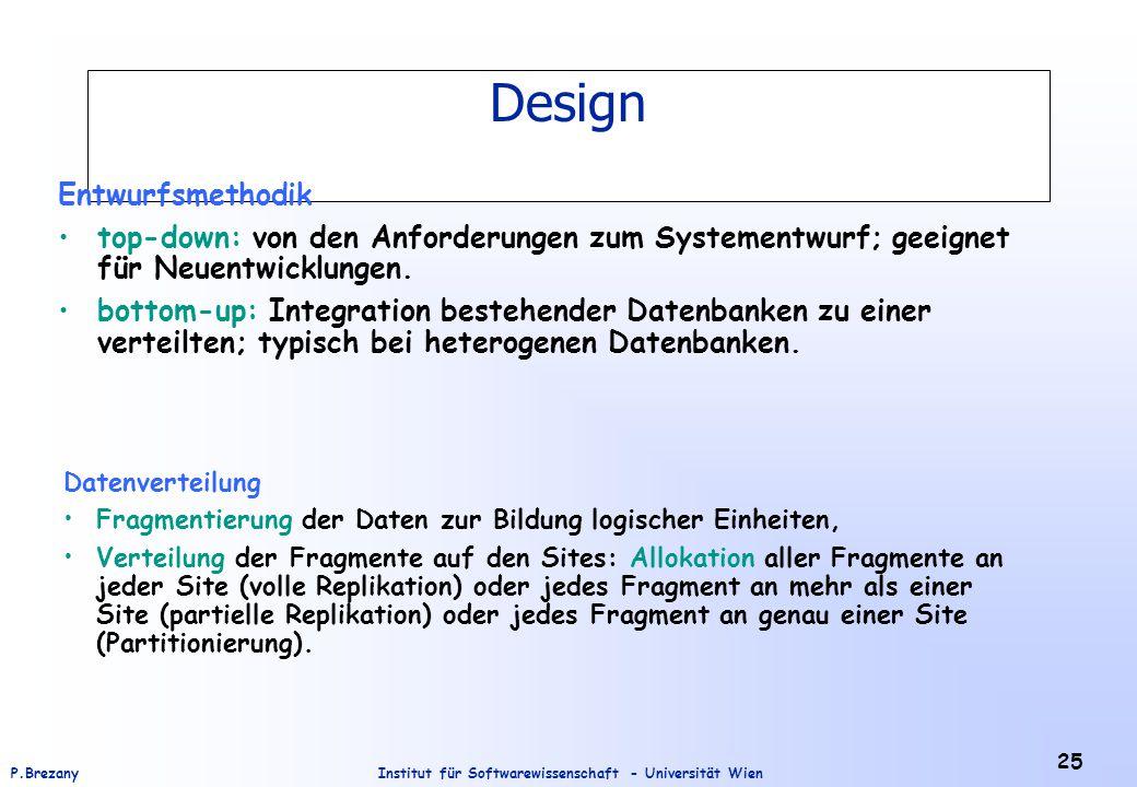 Institut für Softwarewissenschaft - Universität WienP.Brezany 25 Design Entwurfsmethodik top-down: von den Anforderungen zum Systementwurf; geeignet f