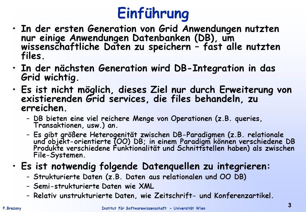 Institut für Softwarewissenschaft - Universität WienP.Brezany 4 Einführung (2) Vorhandene DB Management Systeme (DBMS) bieten keine Grid Integration an.
