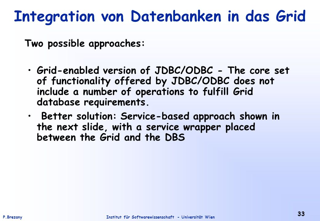 Institut für Softwarewissenschaft - Universität WienP.Brezany 33 Integration von Datenbanken in das Grid Grid-enabled version of JDBC/ODBC - The core