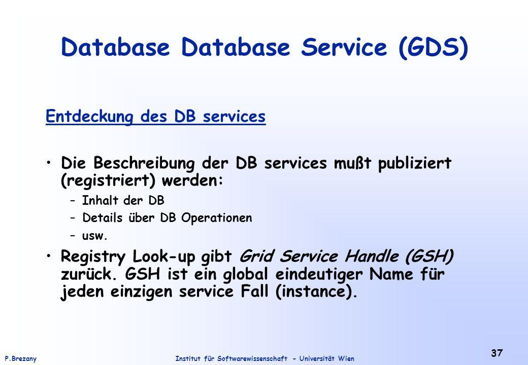 Institut für Softwarewissenschaft - Universität WienP.Brezany 37 Database Database Service (GDS) Entdeckung des DB services Die Beschreibung der DB se