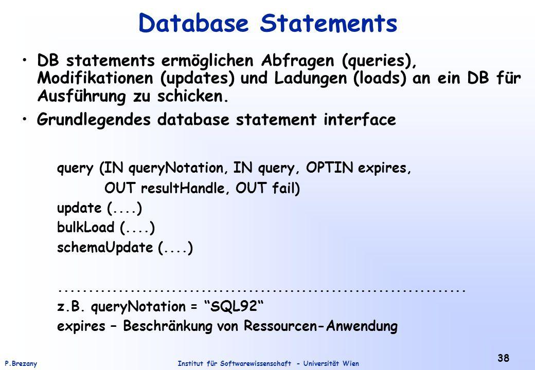 Institut für Softwarewissenschaft - Universität WienP.Brezany 38 Database Statements DB statements ermöglichen Abfragen (queries), Modifikationen (upd