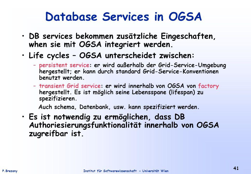 Institut für Softwarewissenschaft - Universität WienP.Brezany 41 Database Services in OGSA DB services bekommen zusätzliche Eingeschaften, when sie mi
