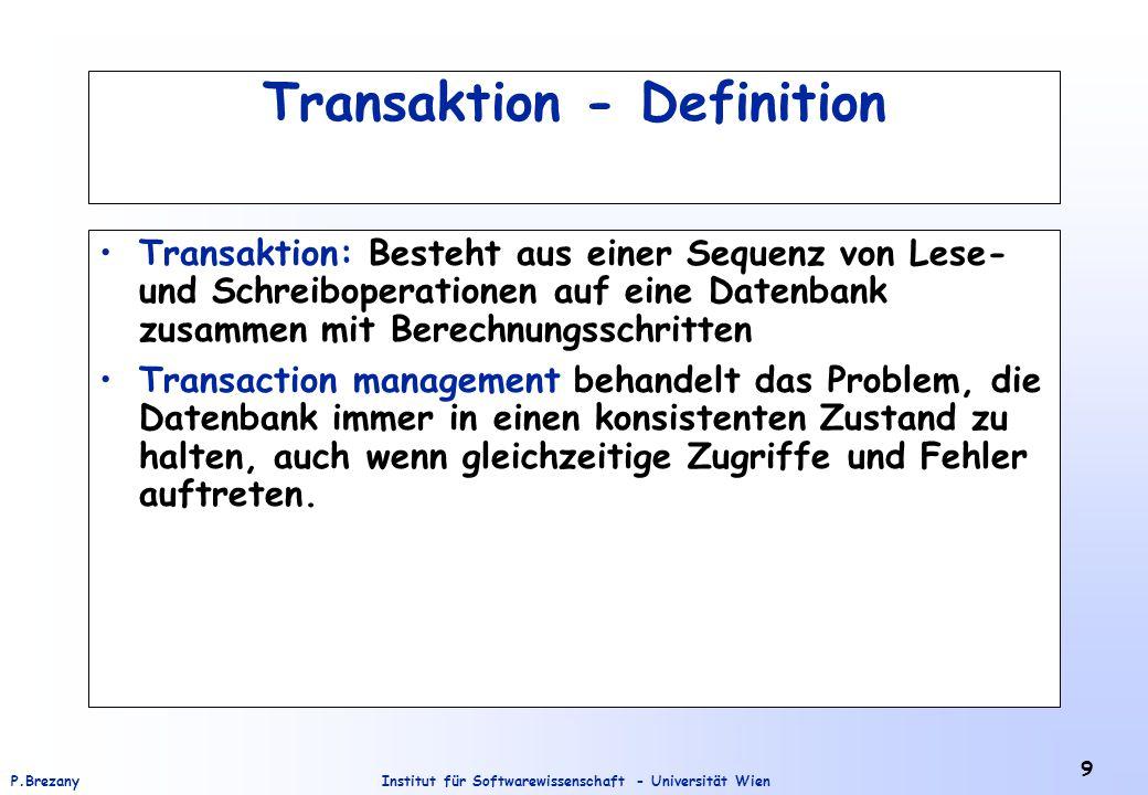Institut für Softwarewissenschaft - Universität WienP.Brezany 9 Transaktion - Definition Transaktion: Besteht aus einer Sequenz von Lese- und Schreibo
