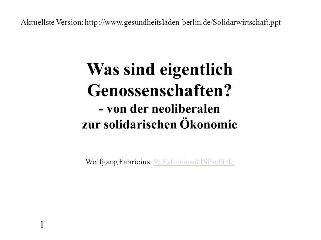 1 Aktuellste Version: http://www.gesundheitsladen-berlin.de/Solidarwirtschaft.ppt Was sind eigentlich Genossenschaften? - von der neoliberalen zur sol