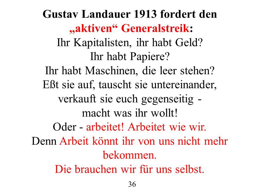 """Gustav Landauer 1913 fordert den """"aktiven"""" Generalstreik: Ihr Kapitalisten, ihr habt Geld? Ihr habt Papiere? Ihr habt Maschinen, die leer stehen? Eßt"""