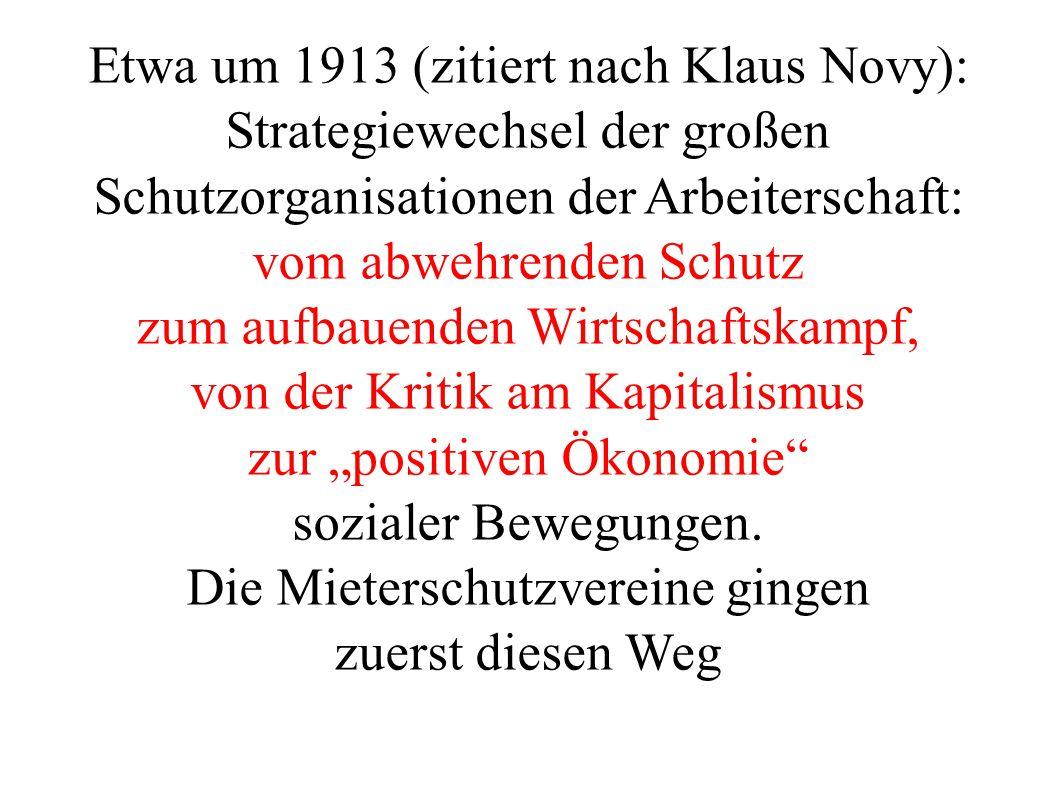 Etwa um 1913 (zitiert nach Klaus Novy): Strategiewechsel der großen Schutzorganisationen der Arbeiterschaft: vom abwehrenden Schutz zum aufbauenden Wi