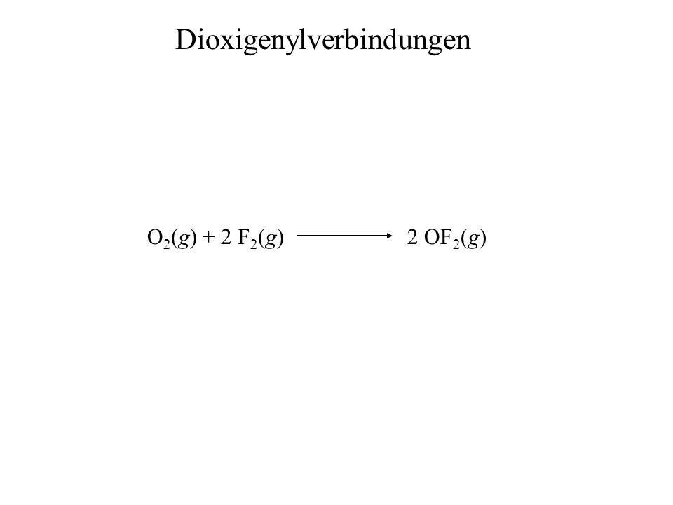 O 2 (g) + 2 F 2 (g) 2 OF 2 (g) Dioxigenylverbindungen