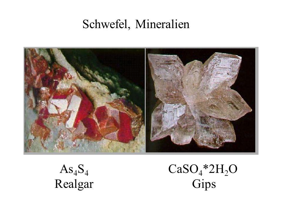 Schwefel, Mineralien As 4 S 4 Realgar CaSO 4 *2H 2 O Gips