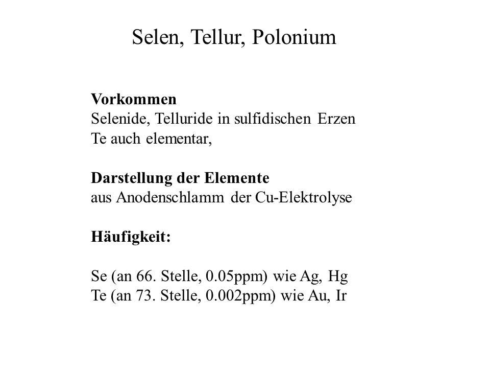 Selen, Tellur, Polonium Vorkommen Selenide, Telluride in sulfidischen Erzen Te auch elementar, Darstellung der Elemente aus Anodenschlamm der Cu-Elekt