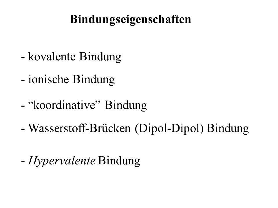 "Bindungseigenschaften - kovalente Bindung - ionische Bindung - Wasserstoff-Brücken (Dipol-Dipol) Bindung - Hypervalente Bindung - ""koordinative"" Bindu"