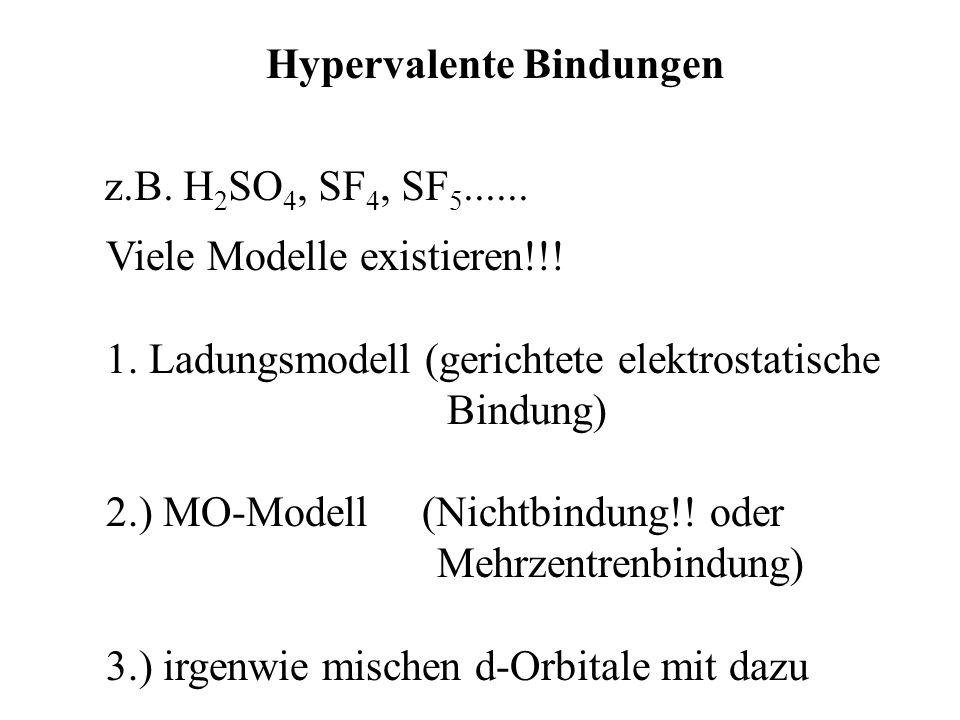 Hypervalente Bindungen z.B. H 2 SO 4, SF 4, SF 5...... Viele Modelle existieren!!! 1. Ladungsmodell (gerichtete elektrostatische Bindung) 2.) MO-Model