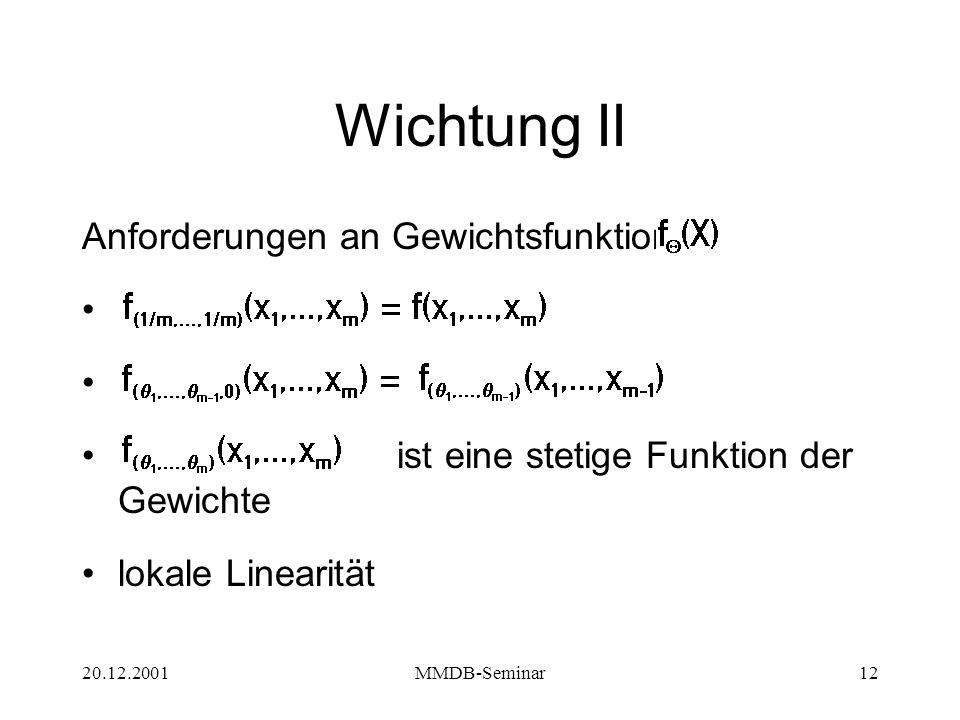 20.12.2001MMDB-Seminar12 Wichtung II Anforderungen an Gewichtsfunktion 1 2 3 ist eine stetige Funktion der Gewichte lokale Linearität