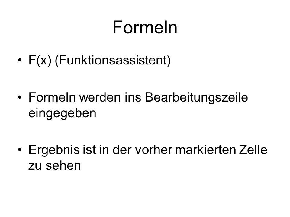 Formeln F(x) (Funktionsassistent) Formeln werden ins Bearbeitungszeile eingegeben Ergebnis ist in der vorher markierten Zelle zu sehen