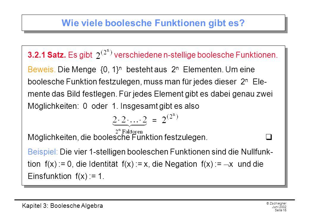 Kapitel 3: Boolesche Algebra © Zschiegner Juni 2002 Seite 15 Wie viele boolesche Funktionen gibt es.