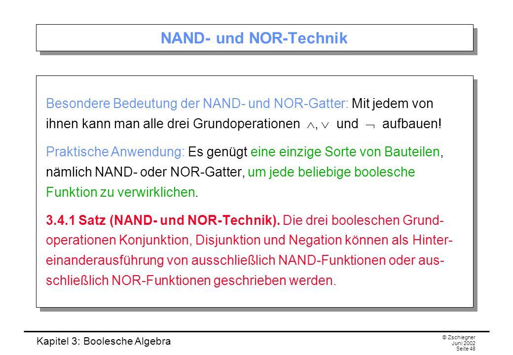 Kapitel 3: Boolesche Algebra © Zschiegner Juni 2002 Seite 48 NAND- und NOR-Technik Besondere Bedeutung der NAND- und NOR-Gatter: Mit jedem von ihnen kann man alle drei Grundoperationen ,  und  aufbauen.