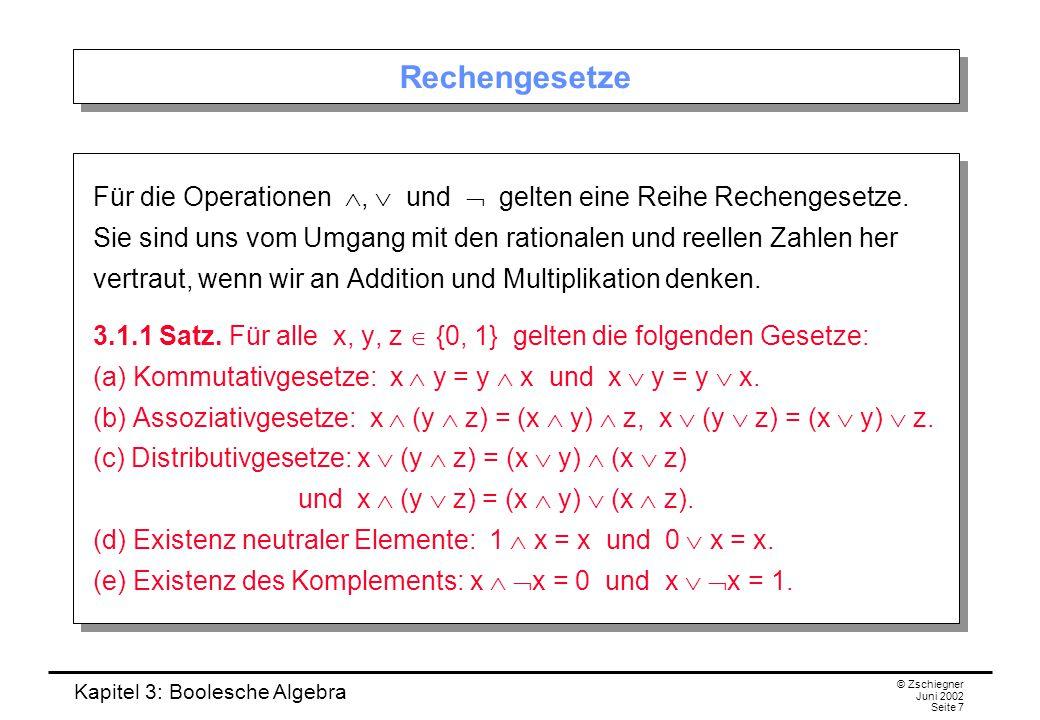 Kapitel 3: Boolesche Algebra © Zschiegner Juni 2002 Seite 7 Rechengesetze Für die Operationen ,  und  gelten eine Reihe Rechengesetze. Sie sind uns