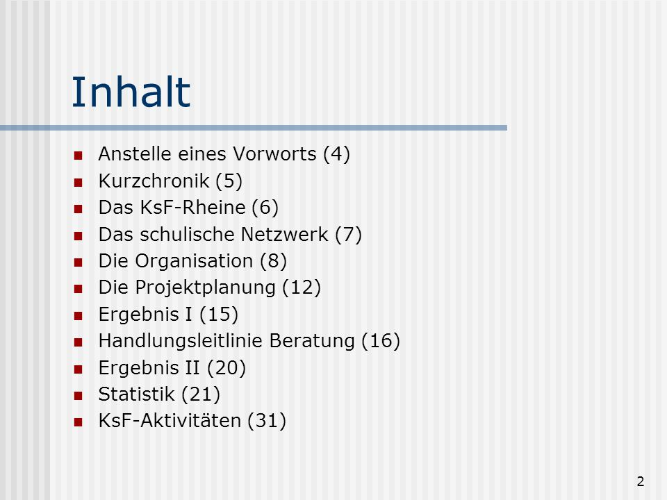 2 Inhalt Anstelle eines Vorworts (4) Kurzchronik (5) Das KsF-Rheine (6) Das schulische Netzwerk (7) Die Organisation (8) Die Projektplanung (12) Ergeb