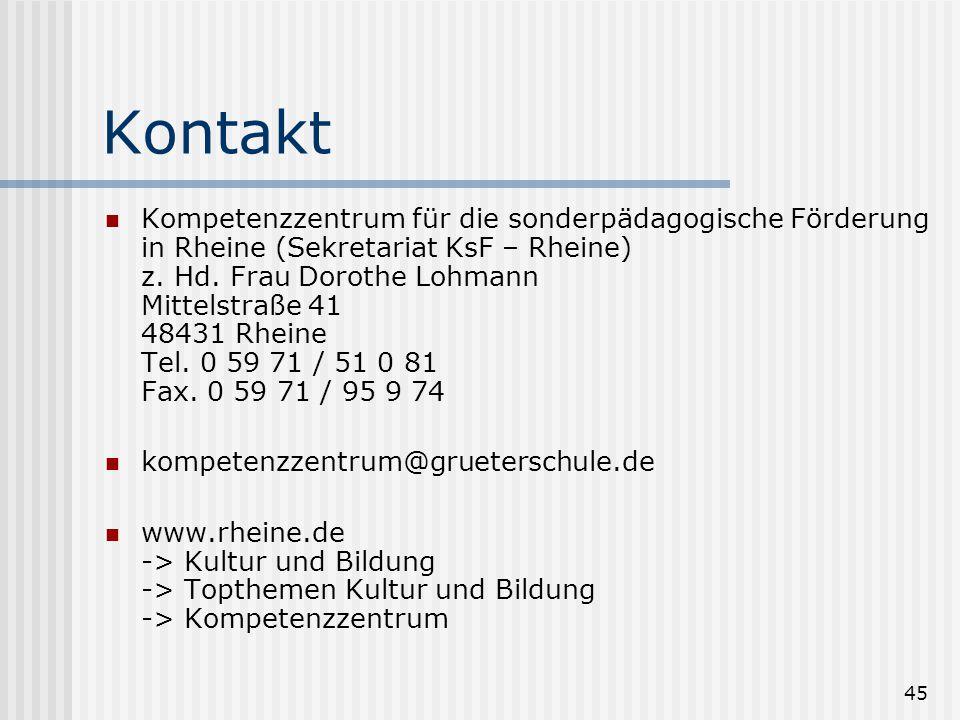 45 Kontakt Kompetenzzentrum für die sonderpädagogische Förderung in Rheine (Sekretariat KsF – Rheine) z. Hd. Frau Dorothe Lohmann Mittelstraße 41 4843