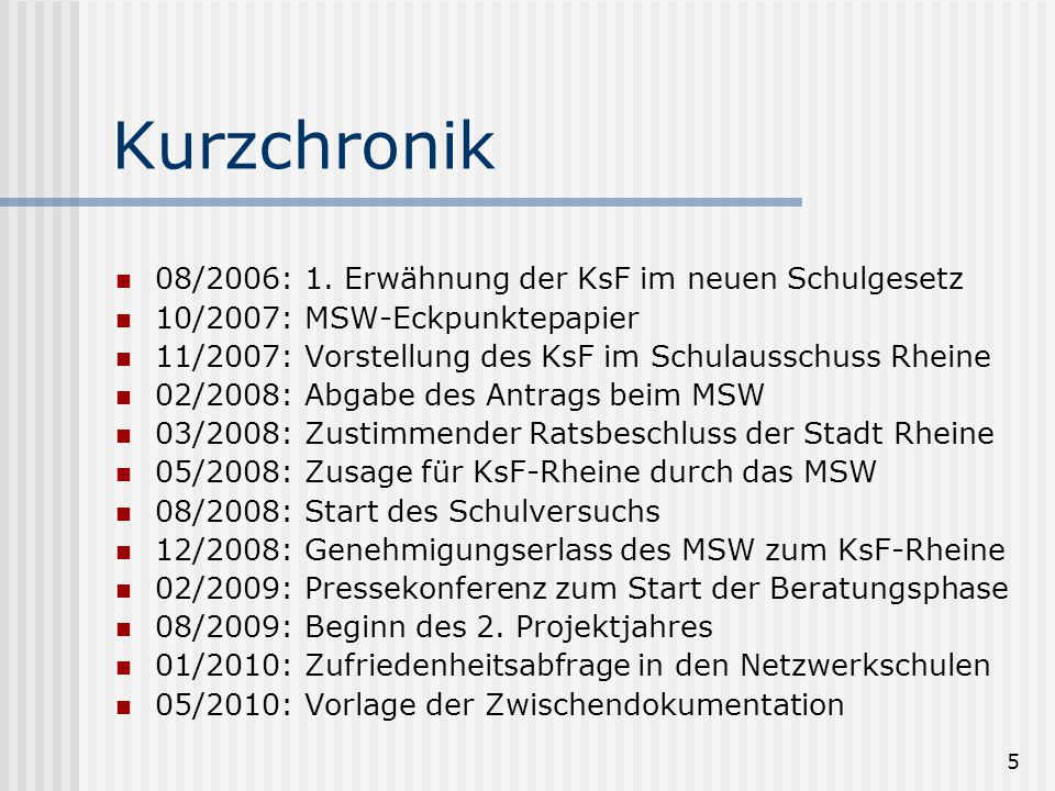 5 Kurzchronik 08/2006: 1. Erwähnung der KsF im neuen Schulgesetz 10/2007: MSW-Eckpunktepapier 11/2007: Vorstellung des KsF im Schulausschuss Rheine 02