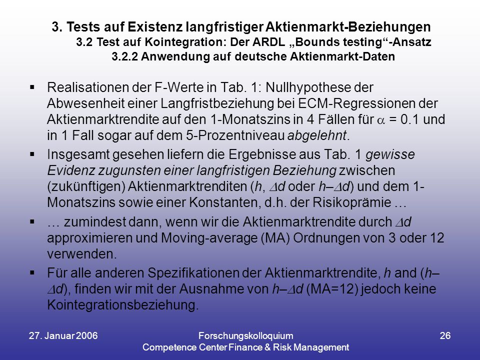 27. Januar 2006Forschungskolloquium Competence Center Finance & Risk Management 26  Realisationen der F-Werte in Tab. 1: Nullhypothese der Abwesenhei