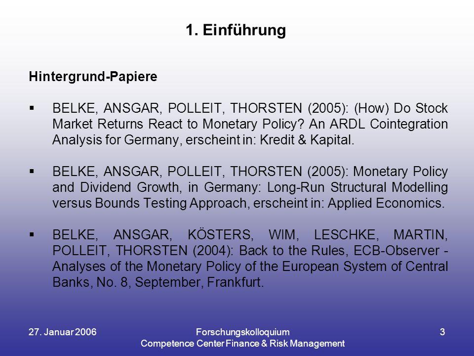 27. Januar 2006Forschungskolloquium Competence Center Finance & Risk Management 3 Hintergrund-Papiere  BELKE, ANSGAR, POLLEIT, THORSTEN (2005): (How)