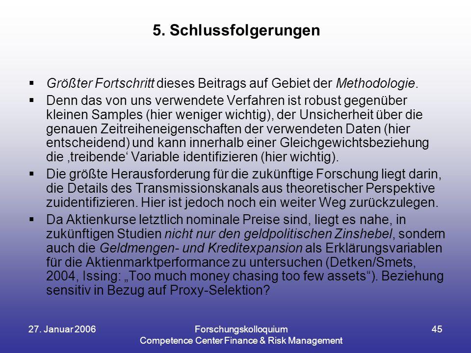 27. Januar 2006Forschungskolloquium Competence Center Finance & Risk Management 45  Größter Fortschritt dieses Beitrags auf Gebiet der Methodologie.