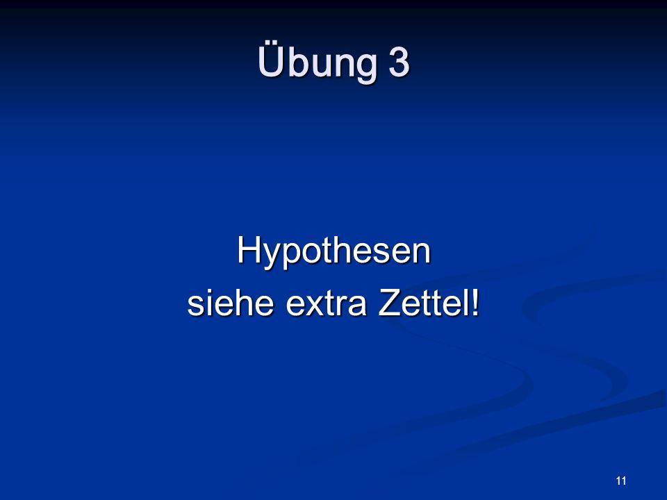 11 Übung 3 Hypothesen siehe extra Zettel!